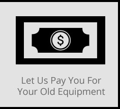Let Us Pay You For Your Old Equipment